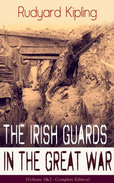 ebook: The Irish Guards in the Great War (Volume 1&2 - Complete Edition): The First & The Second Irish Batt