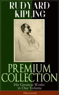 eBook: RUDYARD KIPLING PREMIUM COLLECTION: His Greatest Works in One Volume (Illustrated)