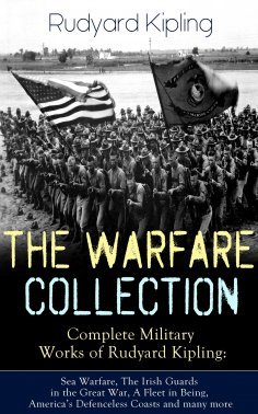 eBook: THE WARFARE COLLECTION – Complete Military Works of Rudyard Kipling: Sea Warfare, The Irish Guards i