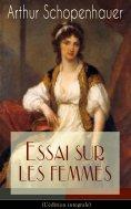 ebook: Essai sur les femmes(L'édition intégrale)