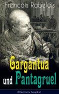 ebook: Gargantua und Pantagruel (Illustrierte Ausgabe)