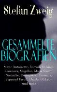 ebook: Gesammelte Biografien: Marie Antoinette, Romain Rolland, Casanova, Magellan, Maria Stuart, Nietzsche