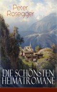 eBook: Die schönsten Heimatromane von Peter Rosegger