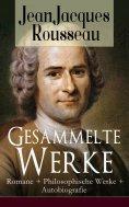 ebook: Gesammelte Werke: Romane + Philosophische Werke + Autobiografie