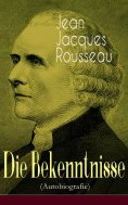 ebook: Die Bekenntnisse (Autobiografie)