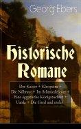eBook: Historische Romane: Der Kaiser + Kleopatra + Die Nilbraut + Im Schmiedefeuer + Eine ägyptische König
