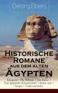 ebook: Historische Romane aus dem alten Ägypten: Kleopatra + Die Nilbraut + Der Kaiser + Eine ägyptische Kö