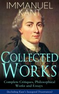 eBook: Collected Works of Immanuel Kant: Complete Critiques, Philosophical Works and Essays (Including Kant
