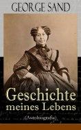 ebook: George Sand: Geschichte meines Lebens (Autobiografie)
