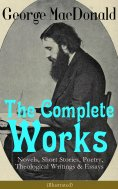 eBook: The Complete Works of George MacDonald: Novels, Short Stories, Poetry, Theological Writings & Essays