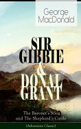 eBook: SIR GIBBIE & DONAL GRANT: The Baronet's Song and The Shepherd's Castle (Adventure Classic)