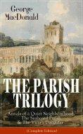 eBook: THE PARISH TRILOGY: Annals of a Quiet Neighbourhood, The Seaboard Parish & The Vicar's Daughter
