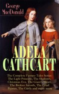 eBook: ADELA CATHCART - The Complete Fantasy Tales Series: The Light Princess, The Shadows, Christmas Eve,