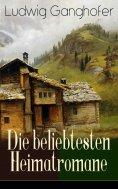 eBook: Ludwig Ganghofer: Die beliebtesten Heimatromane