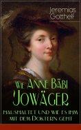 ebook: Wie Anne Bäbi Jowäger haushaltet und wie es ihm mit dem Doktern geht