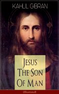 eBook: Jesus The Son Of Man (Illustrated)