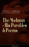 eBook: The Madman - His Parables & Poems (Illustrated)