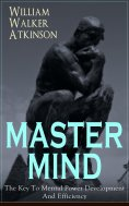 eBook: MASTER MIND - The Key To Mental Power Development And Efficiency