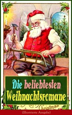 eBook: Die beliebtesten Weihnachtsromane (Illustrierte Ausgabe)