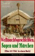 ebook: Weihnachtsgeschichten, Sagen und Märchen (Über 100 Titel in einem Buch) - Illustrierte Ausgabe