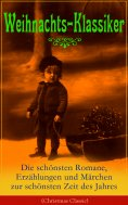 eBook: Weihnachts-Klassiker: Die schönsten Romane, Erzählungen und Märchen zur schönsten Zeit des Jahres