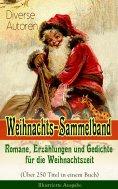 eBook: Weihnachts-Sammelband: Romane, Erzählungen und Gedichte für die Weihnachtszeit (Über 250 Titel in ei