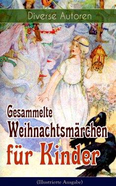 ebook: Gesammelte Weihnachtsmärchen für Kinder (Illustrierte Ausgabe)