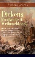 ebook: Dickens Klassiker für die Weihnachtszeit: Der Weihnachtsabend, Doktor Marigold, Oliver Twist, Klein-