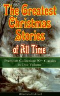 eBook: The Greatest Christmas Stories of All Time - Premium Collection: 90+ Classics in One Volume (Illustr