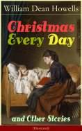 eBook: Christmas Every Day and Other Stories (Illustrated)