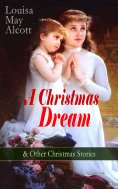 eBook: A Christmas Dream & Other Christmas Stories by Louisa May Alcott