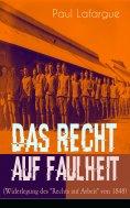 """ebook: Das Recht auf Faulheit (Widerlegung des """"Rechts auf Arbeit"""" von 1848)"""