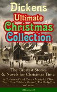ebook: Dickens Ultimate Christmas Collection: The Greatest Stories & Novels for Christmas Time: A Christmas
