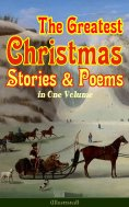 eBook: The Greatest Christmas Stories & Poems in One Volume (Illustrated)