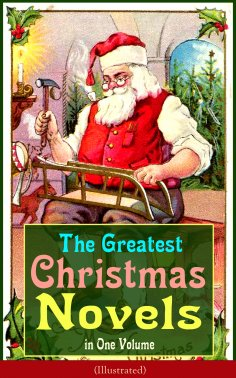 eBook: The Greatest Christmas Novels in One Volume (Illustrated)