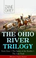eBook: THE OHIO RIVER TRILOGY: Betty Zane + The Spirit of the Border + The Last Trail (Western Classics Ser