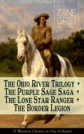eBook: The Ohio River Trilogy + The Purple Sage Saga + The Lone Star Ranger + The Border Legion (7 Western