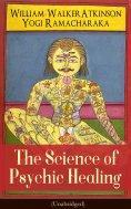 eBook: The Science of Psychic Healing (Unabridged)