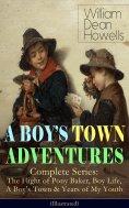 eBook: A BOY'S TOWN ADVENTURES - Complete Series: The Flight of Pony Baker, Boy Life, A Boy's Town & Years