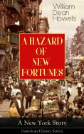 ebook: A HAZARD OF NEW FORTUNES - A New York Story (American Classics Series)
