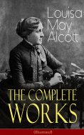 eBook: The Complete Works of Louisa May Alcott (Illustrated)