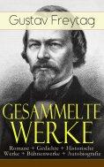 eBook: Gesammelte Werke: Romane + Gedichte + Historische Werke + Bühnenwerke + Autobiografie