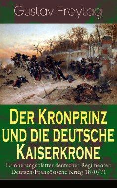 ebook: Der Kronprinz und die deutsche Kaiserkrone - Erinnerungsblätter deutscher Regimenter