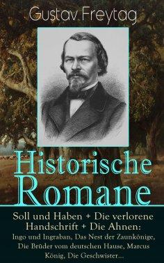 ebook: Historische Romane: Soll und Haben + Die verlorene Handschrift + Die Ahnen: Ingo und Ingraban, Das N