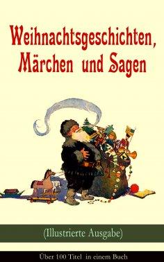 eBook: Weihnachtsgeschichten, Märchen  und Sagen (Illustrierte Ausgabe) - Über 100 Titel  in einem Buch