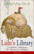 eBook: Lulu's Library - Complete Collection: 30+ Stories for Children (Illustrated)