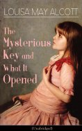 ebook: The Mysterious Key and What It Opened (Unabridged)