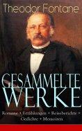 eBook: Gesammelte Werke: Romane + Erzählungen + Reiseberichte + Gedichte + Memoiren