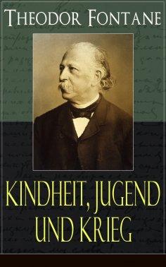 eBook: Theodor Fontane: Kindheit, Jugend und Krieg