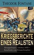 eBook: Kriegsberichte eines Realisten: Kriegsgefangen - Erlebtes 1870 + Reisebriefe vom Kriegsschauplatz